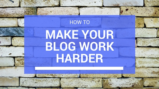 How to make your blog work harder