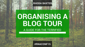 "Notes from my talk at #RNAConf15 ""Organising a Blog Tour; A guide for the terrified"""