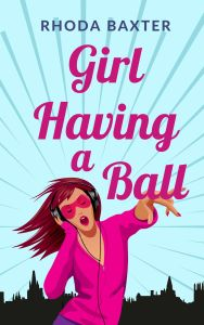 Book cover for Girl Having A Ball by Rhoda Baxter